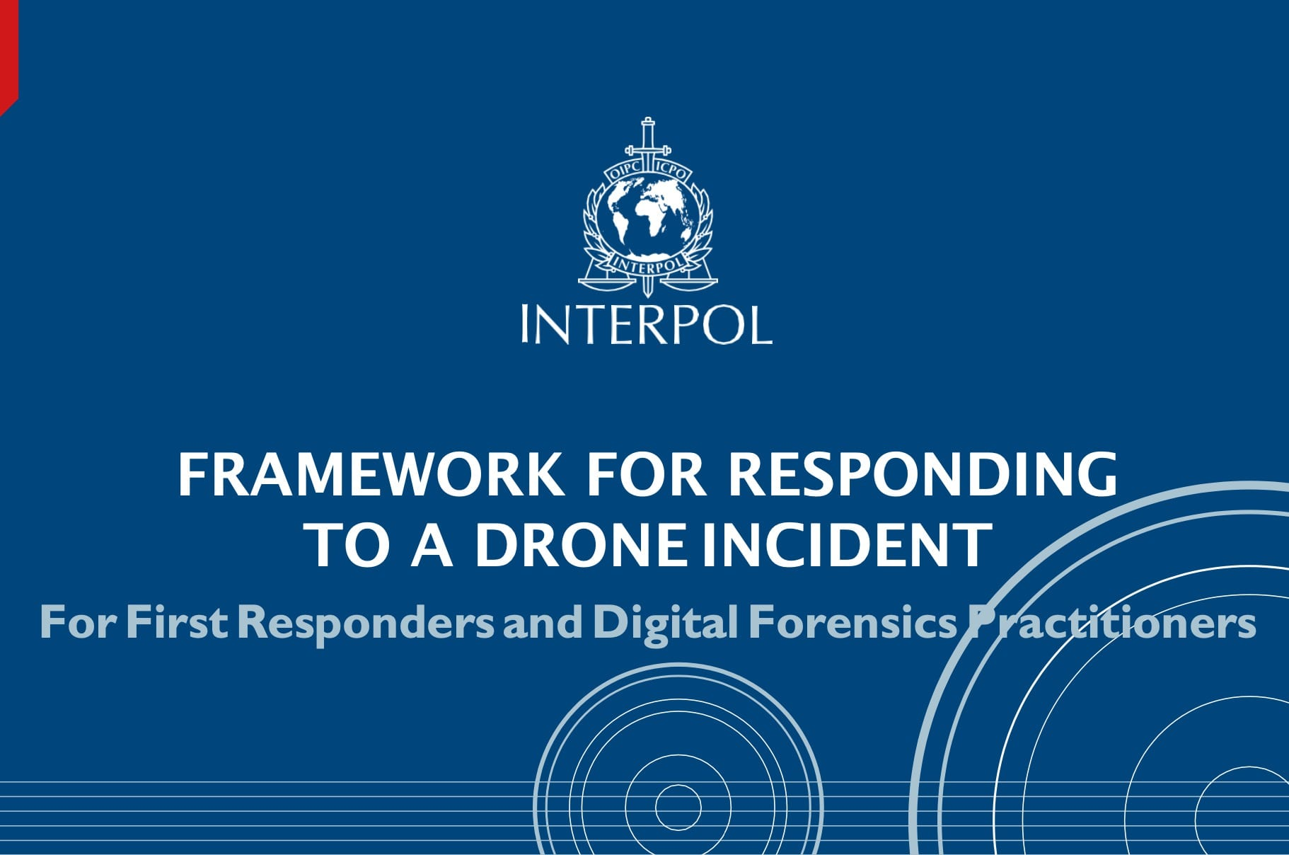 INTERPOL Framework for Responding to a Drone Incident for First Responders and Digital Forensics Practitioners